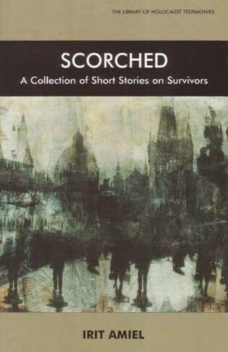 Scorched: A Collection of Short Stories on Survivors - Library of Holocaust Testimonies (Paperback)