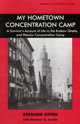 My Hometown Concentration Camp: A Survivor's Account of Life in the Krakow Ghetto and Plaszow Concentration Camp (Paperback)