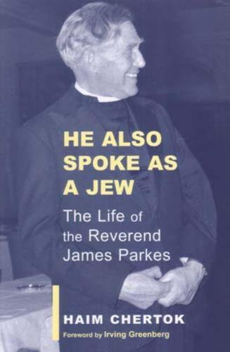 He Also Spoke As A Jew: The Life of James Parkes (Paperback)