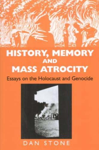 History, Memory and Mass Atrocity: Essays on the Holocaust and Genocide (Hardback)