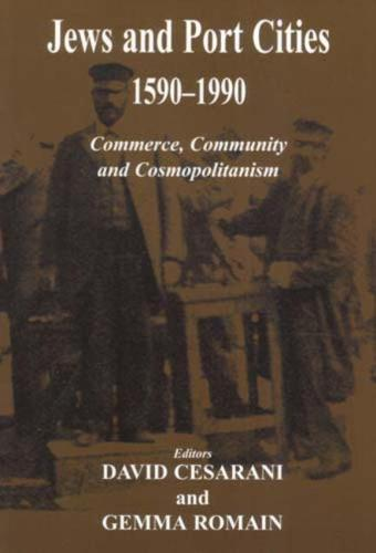 Jews and Port Cities: 1590-1990: Commerce, Community and Cosmopolitanism (Hardback)
