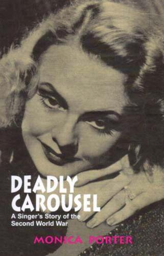Deadly Carousel: A Singer's Story of the Second World War (Paperback)