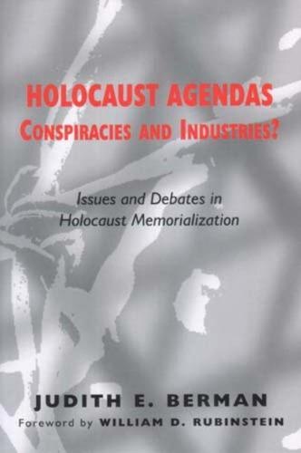 Holocaust Agendas, Conspiracies and Industries?: Issues and Debates in Holocaust Memorialization (Hardback)