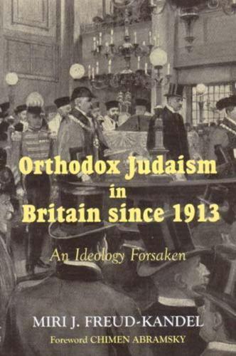 Orthodox Judaism in Britain Since 1913: An Ideology Forsaken (Paperback)