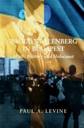 Raoul Wallenberg in Budapest: Myth, History and Holocaust (Paperback)