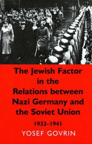 The Jewish Factor in the Relations Between Nazi-Germany and the Soviet Union, 1933-1941 (Hardback)