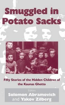 Smuggled In Potato Sacks: Fifty Stories of the Hidden Children of the Kaunas Ghetto (Hardback)