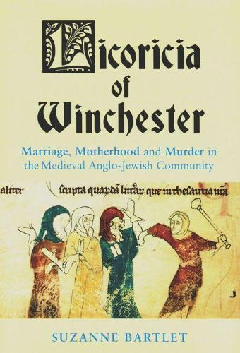 Licoricia of Winchester: Marriage, Motherhood and Murder in the Medieval Anglo-Jewish Community - Parkes-Wiener Series on Jewish Studies (Paperback)