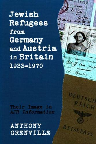 Jewish Refugees from Germany and Austria in Britain, 1933-1970: Their Image in AJR Information (Hardback)