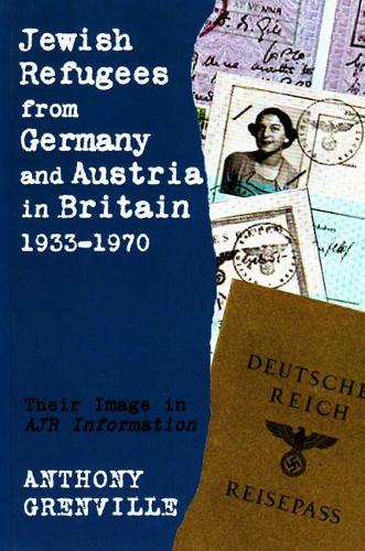 Jewish Refugees from Germany and Austria in Britain, 1933-1970: Their Image in AJR Information (Paperback)