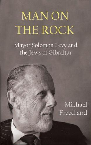 Man on the Rock: Mayor Solomon Levy and the Jews of Gibraltar (Hardback)