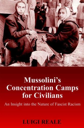 Mussolini's Concentration Camps for Civilians: An Insight into the Nature of  Fascist Racism (Hardback)