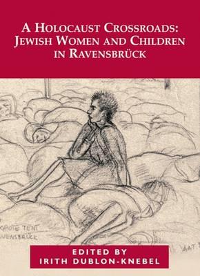 A Holocaust Crossroads: Jewish Women and Children in Ravensbruck (Paperback)
