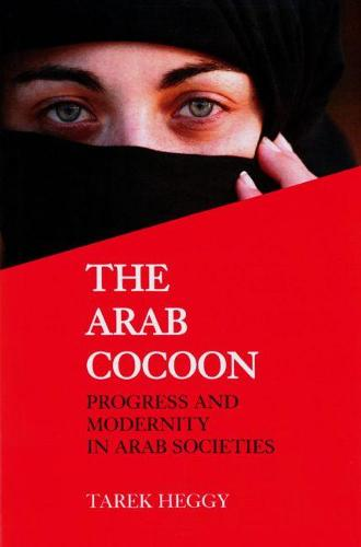 The Arab Cocoon: Progress and Modernity in Arab Societies (Hardback)