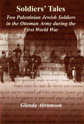 Soldiers' Tales: Two Palestinian Jewish Soldiers in the Ottoman Army During the First World War (Hardback)