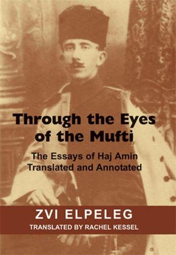 Through the Eyes of the Mufti: The Essays of Haj Amin, Translated and Annotated (Paperback)