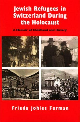 Jewish Refugees in Switzerland During the Holocaust: A Memoir of Childhood and History (Hardback)