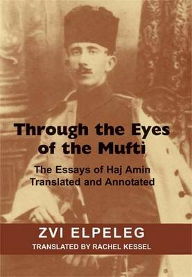 Through the Eyes of the Mufti: The Essays of Haj Amin (Hardback)