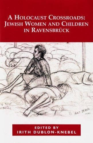 A Holocaust Crossroads: Jewish Women and Children in Ravensbruck (Hardback)