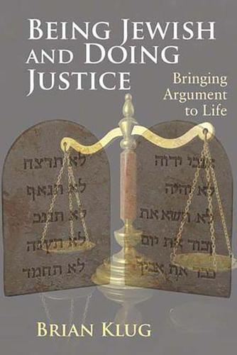 Being Jewish and Doing Justice: Bringing Argument to Life (Paperback)