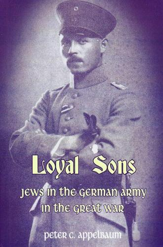 Loyal Sons: Jews in the German Army in the Great War (Paperback)