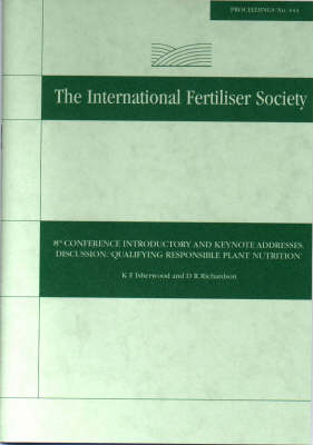 Quantifying Responsible Plant Nutrition, 8th Conference Introductory and Keynote Addresses - Proceedings of the International Fertiliser Society No 444 (Paperback)