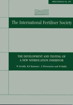The Development and Testing of a New Nitrification Inhibitor: Proceedings No 455 - Proceedings of the International Fertiliser Society 455 (Paperback)