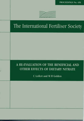 A Re-valuation of the Beneficial and Other Effects of Dietary Nitrate: Proceedings No 456 - Proceedings of the International Fertiliser Society (Paperback)
