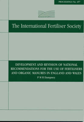 Development and Revision of National Recommendations for the Use of Fertilisers and Organic Manures in England and Wales: No. 457: Proceedings - Proceedings of the International Fertiliser Society 457 (Paperback)