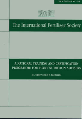 A National Training and Certification Programme for Plant Nutrition Advisors: No. 458: Proceedings - Proceedings of the International Fertiliser Society 458 (Paperback)