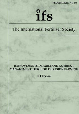 Improvement in Farm and Nutrient Management Through Precision Farming - Proceedings of the International Fertiliser Society No. 577 (Paperback)
