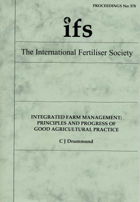 Integrated Farm Management: Principles and Progress of Good Agricultural Practice - Proceedings of the International Fertiliser Society No. 578 (Paperback)