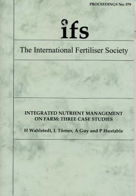 Integrated Nutrient Management on Farm: Three Case Studies - Proceedings of the International Fertiliser Society No. 579 (Paperback)