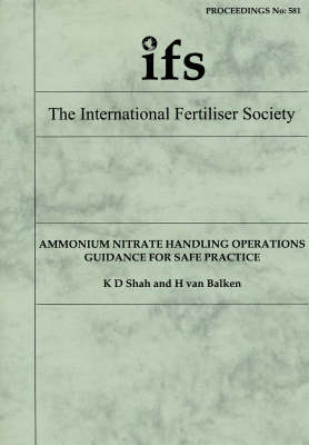 Ammonium Nitrate Handling Operations: Guidance for Safe Practice - Proceedings of the International Fertiliser Society No. 581 (Paperback)