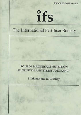 Role of Magnesium Nutrition in Growth and Stress Tolerance - Proceedings of the International Fertiliser Society No. 612 (Paperback)
