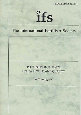 Potassium Influence on Crop Yield and Quality - Proceedings of the International Fertiliser Society No. 614 (Paperback)