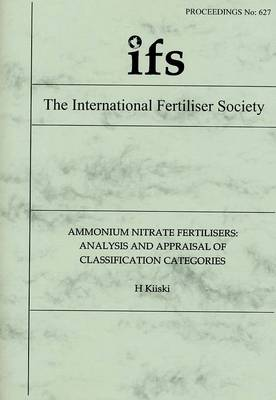 Ammonium Nitrate Fertiliser: Analysis and Appraisal of Classification Categories - Proceedings of the International Fertiliser Society No. 627 (Paperback)