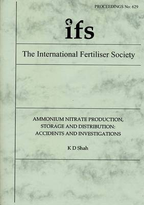 Ammonium Nitrate Production, Storage and Distribution: Accidents and Investigations - Proceedings of the International Fertiliser Society No. 629 (Paperback)