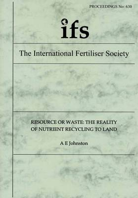Resource or Waste: The Reality of Nutrient Recycling to Land: Proceedings - Proceedings of the International Fertiliser Society No. 630 (Paperback)
