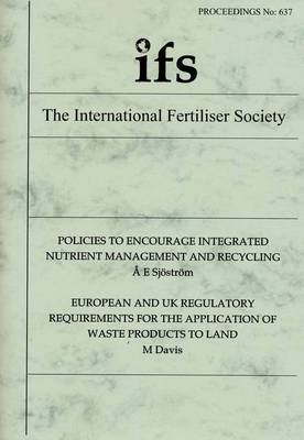 Policies to Encourage Integrated Nutrient Management and Recycling: European and UK Regulatory Requirements for the Application of Waste Products to Land - Proceedings of the International Fertiliser Society No. 637 (Paperback)