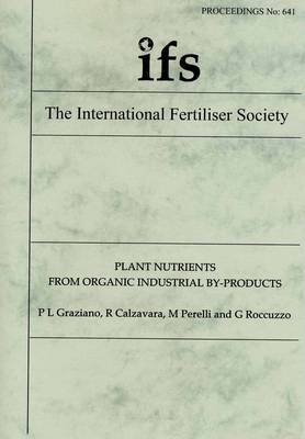 Plant Nutrients from Organic Industrial By-products - Proceedings of the International Fertiliser Society No. 641 (Paperback)