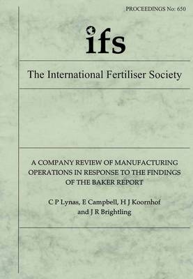 A Company Review of Manufacturing Operations in Response to the Findings of the Baker Report - Proceedings of the International Fertiliser Society No. 650 (Paperback)