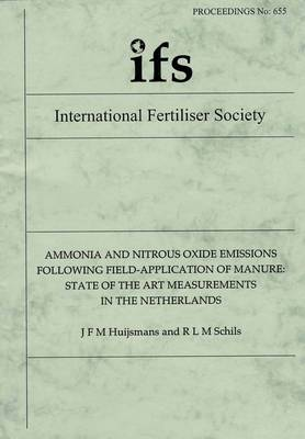 Ammonia and Nitrous Oxide Emissions Following Field-application of Manure: State of the Art Measurements in the Netherlands - Proceedings of the International Fertiliser Society No. 655 (Paperback)