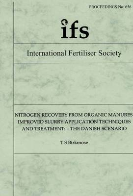 Nitrogen Recovery from Organic Manures: Improved Slurry Application Techniques and Treatment - the Danish Scenario - Proceedings of the International Fertiliser Society No. 656 (Paperback)