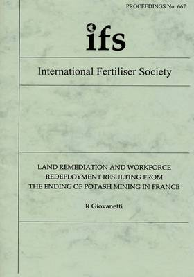 Land Remediation and Workforce Redeployment Resulting from the Ending of Potash Mining in France - Proceedings of the International Fertiliser Society No. 667 (Paperback)