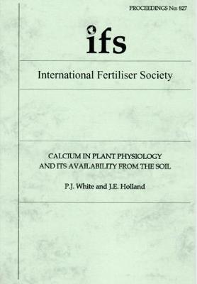 Calcium in Plant Physiology and its Availability from the Soil - Proceedings of the International Fertiliser Society 827 (Paperback)