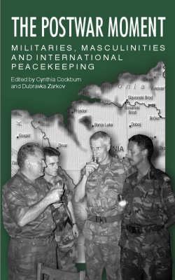 The Postwar Moment: Militaries, Masculinities and International Peacekeeping (Paperback)
