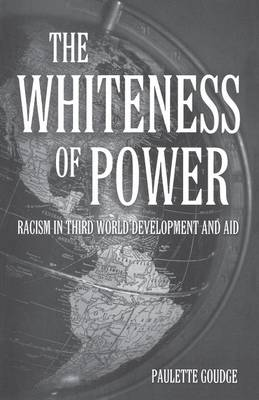 The Whiteness of Power: Racism in Third World Development and Aid (Paperback)