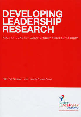 Developing Leadership Research: Papers from the Northern Leadership Academy Fellows 2007 Conference (Board book)