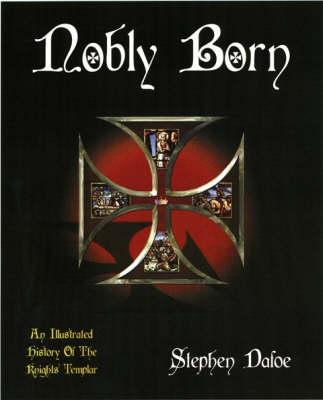 Nobly Born: An Illustrated History of the Knights Templar (Hardback)